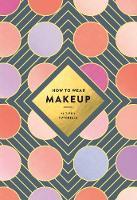 Illustration Ltd, Wagoner, Mackenzie - How to Wear Makeup: 75 Tips + Tutorials - 9781419723971 - V9781419723971