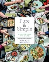 Naessens, Pascale, Kuipers, Remko - Pure and Simple: A Natural Food Way of Life - 9781419726170 - V9781419726170
