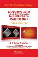 Dendy, Philip Palin; Heaton, Brian - Physics for Diagnostic Radiology - 9781420083156 - V9781420083156