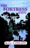 Childs, K. G. - The Fortress City - 9781420879636 - V9781420879636