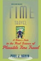 Paul J. Nahin - Time Travel: A Writer's Guide to the Real Science of Plausible Time Travel - 9781421400822 - V9781421400822