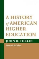 Thelin, John R. - History of American Higher Education - 9781421402673 - V9781421402673