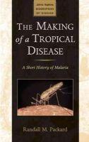 Packard, Randall M. - The Making of a Tropical Disease - 9781421403960 - V9781421403960