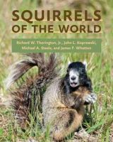 Thorington, Richard W., Jr.; Koprowski, John L.; Steele, Michael A.; Whatton, James F. - Squirrels of the World - 9781421404691 - V9781421404691