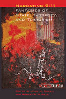 - Narrating 9/11: Fantasies of State, Security, and Terrorism (A Modern Fiction Studies Book) - 9781421417387 - V9781421417387