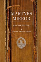 Weaver-Zercher, David L. - Martyrs Mirror: A Social History (Young Center Books in Anabaptist and Pietist Studies) - 9781421418827 - V9781421418827