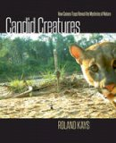 Kays, Roland - Candid Creatures: How Camera Traps Reveal the Mysteries of Nature - 9781421418889 - V9781421418889