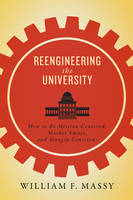 Massy, William F. - Reengineering the University: How to Be Mission Centered, Market Smart, and Margin Conscious - 9781421418995 - V9781421418995