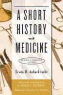 Ackerknecht, Erwin H. - A Short History of Medicine - 9781421419541 - V9781421419541
