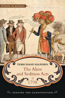 Halperin, Terri Diane - The Alien and Sedition Acts of 1798: Testing the Constitution (Witness to History) - 9781421419695 - V9781421419695