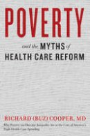 Cooper, Richard (Buz) - Poverty and the Myths of Health Care Reform - 9781421420226 - V9781421420226