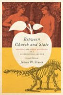 Fraser, James W. - Between Church and State: Religion and Public Education in a Multicultural America - 9781421420585 - V9781421420585