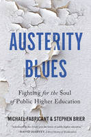 Fabricant, Michael, Brier, Stephen - Austerity Blues: Fighting for the Soul of Public Higher Education - 9781421420677 - V9781421420677