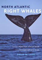 Laist, David W. - North Atlantic Right Whales: From Hunted Leviathan to Conservation Icon - 9781421420981 - V9781421420981