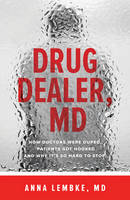 Lembke, Anna - Drug Dealer, MD: How Doctors Were Duped, Patients Got Hooked, and Why It's So Hard to Stop - 9781421421407 - V9781421421407