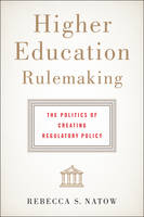 Natow, Rebecca S. - Higher Education Rulemaking: The Politics of Creating Regulatory Policy - 9781421421469 - V9781421421469