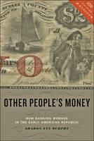 Murphy, Sharon Ann - Other People's Money: How Banking Worked in the Early American Republic (How Things Worked) - 9781421421742 - V9781421421742
