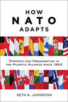 Johnston, Seth A. - How NATO Adapts: Strategy and Organization in the Atlantic Alliance since 1950 (The Johns Hopkins University Studies in Historical and Political Science) - 9781421421988 - V9781421421988