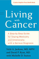 Jackson, Vicki A., Ryan, David P., Seaton, Michelle D. - Living with Cancer: A Step-by-Step Guide for Coping Medically and Emotionally with a Serious Diagnosis (A Johns Hopkins Press Health Book) - 9781421422329 - V9781421422329