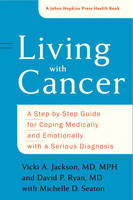 Jackson, Vicki A., Ryan, David P., Seaton, Michelle D. - Living with Cancer: A Step-by-Step Guide for Coping Medically and Emotionally with a Serious Diagnosis (A Johns Hopkins Press Health Book) - 9781421422336 - V9781421422336