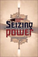 Singh, Naunihal - Seizing Power: The Strategic Logic of Military Coups - 9781421422565 - V9781421422565
