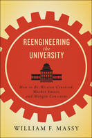 Massy, William F. - Reengineering the University: How to Be Mission Centered, Market Smart, and Margin Conscious - 9781421422749 - V9781421422749