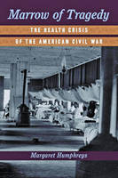 Humphreys, Margaret - Marrow of Tragedy: The Health Crisis of the American Civil War - 9781421422770 - V9781421422770