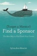 Hewlett, Sylvia Ann - Forget a Mentor, Find a Sponsor: The New Way to Fast-Track Your Career - 9781422187166 - V9781422187166