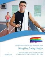 Palmer, Bill - Being Gay, Staying Healthy (Gallup's Guide to Modern Gay, Lesbian and Transgender Lifestyle (Library)) - 9781422217443 - V9781422217443
