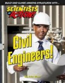 Glenn, John - Civil Engineers! (Scientists in Action) - 9781422234211 - V9781422234211