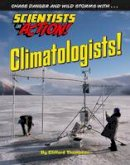 Thompson, Clifford - Climatologists! (Scientists in Action) - 9781422234228 - V9781422234228