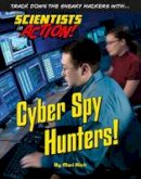 Rich, Mari - Cyber Spy Hunters! (Scientists in Action!) - 9781422234242 - V9781422234242