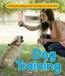 Barnes, Julia - Dog Training (Understanding and Caring for Your Pet) - 9781422236949 - V9781422236949