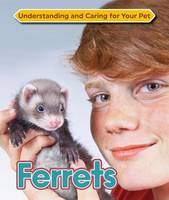 McBride, Anne - Ferrets (Understanding and Caring for Your Pet) - 9781422236956 - V9781422236956