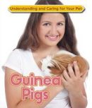 McBride, Anne - Guinea Pigs (Understanding and Caring for Your Pet) - 9781422236987 - V9781422236987