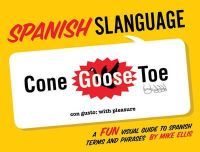 Ellis, Mike - Spanish Slanguage: A Fun Visual Guide to Spanish Terms and Phrases (English and Spanish Edition) - 9781423607496 - V9781423607496