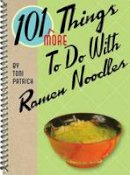 Patrick, Toni - 101 More Things to Do with Ramen Noodles - 9781423616368 - V9781423616368