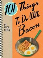 Cross, Eliza - 101 Things to Do with Bacon - 9781423620969 - V9781423620969
