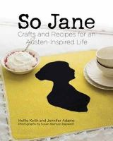 Keith, Hollie, Adams, Jennifer - So Jane: Crafts and Recipes for an Austen-Inspired Life - 9781423633235 - V9781423633235