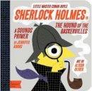 Adams, Jennifer - Sherlock Holmes in the Hound of the Baskervilles: in the Hound of the Baskervilles: A BabyLit  Sounds Primer - 9781423634119 - V9781423634119