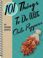 Hoopes, Sandra - 101 Things to Do with Chile Peppers - 9781423644330 - V9781423644330