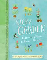 Buchert, Ellen, Buchert Smith, Johanna - The Story Garden: Cultivating Plants to Nurture Memories - 9781423645818 - V9781423645818