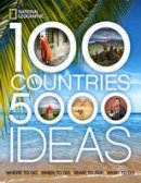 National Geographic - 100 Countries, 5,000 Ideas: Where to Go, When to Go, What to See, What to Do (National Geographic) - 9781426207587 - V9781426207587