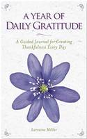 Miller, Lorraine - A Year of Daily Gratitude: A Guided Journal for Creating Thankfulness Every Day - 9781426217159 - V9781426217159