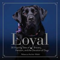 Ascher-Walsh, Rebecca - Loyal: 38 Inspiring Tales of Bravery, Heroism, and the Devotion of Dogs - 9781426217739 - V9781426217739