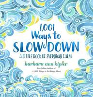 Kipfer, Barbara Ann - 1,001 Ways to Slow Down: A Little Book of Everyday Calm - 9781426217791 - V9781426217791