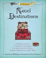 Schmidt, Shannon McKenna, Rendon, Joni - Novel Destinations, Second Edition: A Travel Guide to Literary Landmarks From Jane Austen's Bath to Ernest Hemingway's Key West - 9781426217807 - V9781426217807