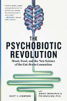 Anderson, Scott C., Cryan, John F., Dinan, Ted - The Psychobiotic Revolution: Mood, Food, and the New Science of the Gut-Brain Connection - 9781426218460 - V9781426218460