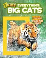 Elizabeth Carney - National Geographic Kids Everything Big Cats: Pictures to Purr About and Info to Make You Roar! - 9781426308055 - V9781426308055