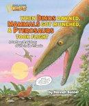 Bonner, Hannah - When Dinos Dawned, Mammals Got Munched, and Pterosaurus Took Flight - 9781426308628 - V9781426308628
